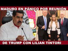 MADURO EN PÁNICO POR REUNIÓN DE TRUMP CON LILIAN TINTORI - YouTube