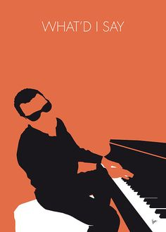 "No003 MY Ray Charles Minimal Music poster by Chungkong.nl  ""What'd I Say"" (or ""What I Say"") is an American Rock n roll song, by Ray Charles released in 1959 as a single divided into two parts."
