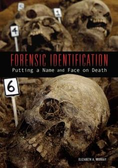 Forensic Identification by Elizabeth A. Murray: Describes the techniques and technologies used in forensic sciences to identify bodies. -TitlePeek