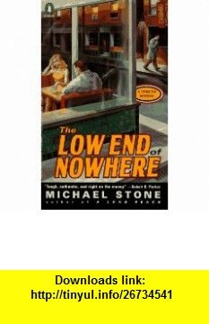 The Low End of Nowhere (Streeter Mystery) (9780140246940) Michael Stone , ISBN-10: 0140246940  , ISBN-13: 978-0140246940 ,  , tutorials , pdf , ebook , torrent , downloads , rapidshare , filesonic , hotfile , megaupload , fileserve