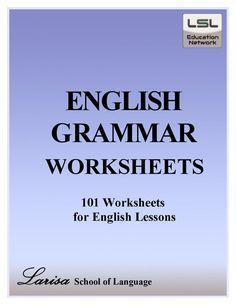101 English Grammar Worksheets for English Learners English grammar worksheets for everyone. These worksheets are a favorite with students young and not. Larisa School of Language created over 100 worksheets to help anyone learn English.