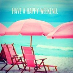 happy it's the weekend quotes | Have a happy weekend!