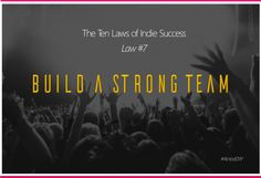 The Ten Laws of Indie Success - Law #7: Build A Strong Team