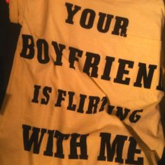 Your boyfriend is flirting with me- t-shirt.love it