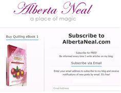 I want to have you close to me, so I created the function Subscribe to AlbertaNeal.com. Some of those who like my books are already subscribed. Thanks. Http://albertaneal.com #quilling #subscribe #freetutorials #freesubscribe