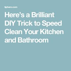 Here's a Brilliant DIY Trick to Speed Clean Your Kitchen and Bathroom