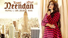 NEENDAN (Full Video) RUPALI Feat. DR ZEUS, IKKA | Latest Punjabi Songs 2016