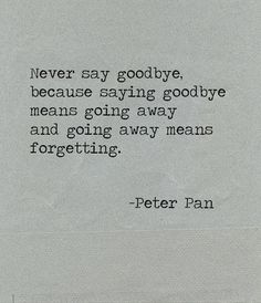 we never say goodbye. Jon always wanted to be like Peter Pan Movie Quotes, True Quotes, Book Quotes, Great Quotes, Words Quotes, Wise Words, Inspirational Quotes, Daily Quotes, Poetry Quotes
