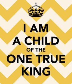 You're a Child of the King!