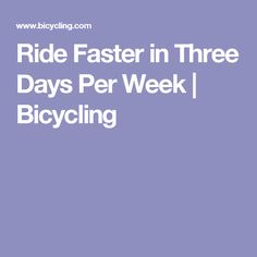 Ride Faster in Three Days Per Week | Bicycling