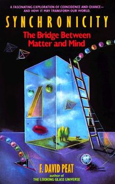Synchronicity: The Bridge Between Matter and Mind by F. David Peat
