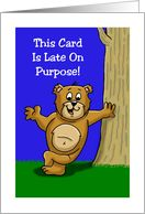 Belated Birthday Card With Cartoon Bear - Late On Purpose card - Product #1499062 Belated Birthday Funny, Very Happy Birthday, Birthday Cards, Kathleen Johnson, Frowny Face, Cartoon Bear, Monster Characters, Funny Cards, Cute Bunny