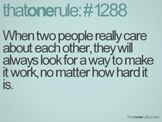 when two people really care about eachother, they will always look for a way to make it work no matter how hard it is