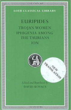 Trojan women ; Iphigenia among the Taurians ; Ion / Euripides ; edited and translated by David Kovacs - Cambridge, Mass. : Harvard University Press, 1999