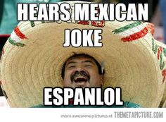 Mexican jokes… for Muffin. <3