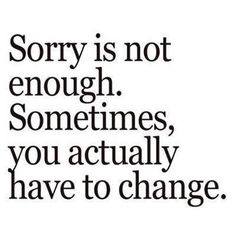 http://www.essentialsofrecovery.com/ Sorry is not enough, Sometimes you actually have to change.