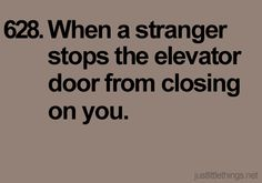 when a stranger stops the elevator door from closing on you...