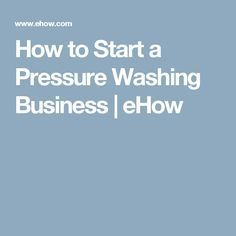 How to Start a Pressure Washing Business   eHow