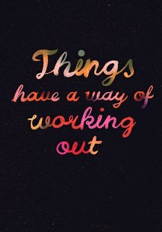 Things have a way of working out. #hope #inspiration