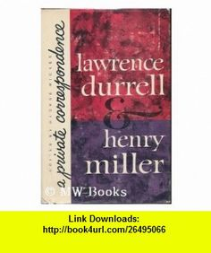 Lawrence Durrell and Henry Miller A Private Correspondence (9781199802736) Lawrence Durrell, Henry Miller, George Wickes , ISBN-10: 1199802735  , ISBN-13: 978-1199802736 , ASIN: B0006AXWT0 , tutorials , pdf , ebook , torrent , downloads , rapidshare , filesonic , hotfile , megaupload , fileserve