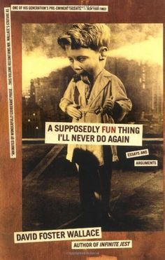 A Supposedly Fun Thing I'll Never Do Again: Essays and Arguments, http://www.amazon.com/dp/0316925284/ref=cm_sw_r_pi_awdm_xYcJtb1N29G6E