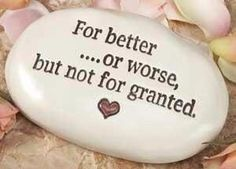 For better....or worse, but not for granted. <3. #quotes