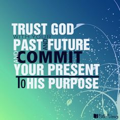 Trust God with your past , present and future