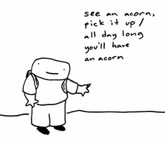 Comic by Toothpaste For Dinner: see an acorn I Love To Laugh, Make You Smile, Toothpaste For Dinner, I Laughed, Laughter, Haha, Clever, Hilarious, Thoughts