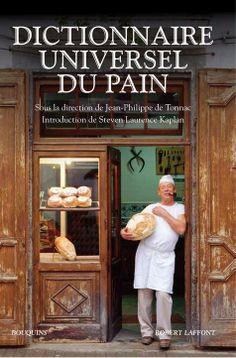 Dictionnaire universel du pain, dir. Jean-Philippe de Tonnac, introd. de Steven L. Kaplan, Bouquins Laffont, 2010