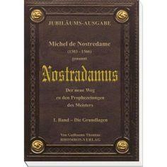 Michel de Nostredame (1503 - 1566) genannt Nostradamus. Der neue Weg zu den Prophezeiungen des Meisters