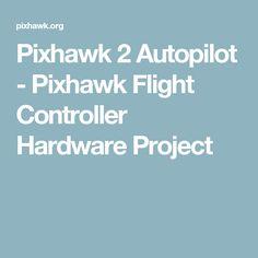 Pixhawk 2 Autopilot - Pixhawk Flight Controller Hardware Project