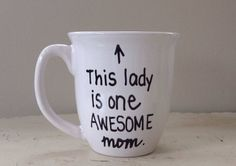 This lady is one awesome Mom! Funny Mother's Day Mugs!