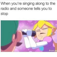 When I'm singing the uncomprehensible words of Splatoon or the Pokemon Theme song.