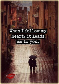 Love Quotes - When I follow my heart, it leads me to you.
