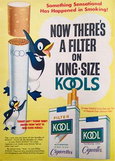 I like this advertisement, it shows a penguin with a cigarette and the new filter won't burn your throat
