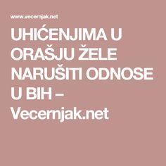 UHIĆENJIMA U ORAŠJU ŽELE NARUŠITI ODNOSE U BIH – Vecernjak.net