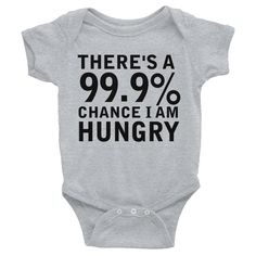 There's A 99.9% Chance I Am Hungry Infants Onesie #InfantsOnesie #Hungry PHORMULATEES.COM