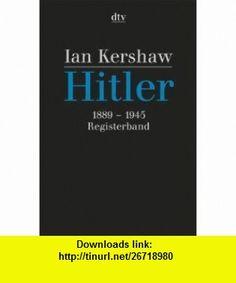 Hitler 1889 - 1945. Registerband. (9783423308434) Ian Kershaw, Martin Zwilling , ISBN-10: 3423308435  , ISBN-13: 978-3423308434 ,  , tutorials , pdf , ebook , torrent , downloads , rapidshare , filesonic , hotfile , megaupload , fileserve