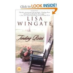 Tending Roses series by Lisa Wingate Another of my favorite authors. Sad, thoughtful, hopeful, warm. Wonderful quotes.