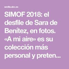 SIMOF 2018: el desfile de Sara de Benítez, en fotos. «A mi aire» es su colección más personal y pretende ser reflejo de ella