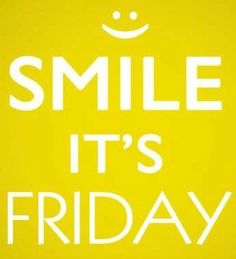 Smile, it's friday quote via Carol's Country Sunshine on Facebook