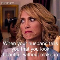 When your husband tells you that you look beautiful without makeup humor, funny, marriage humor @wivesnightin