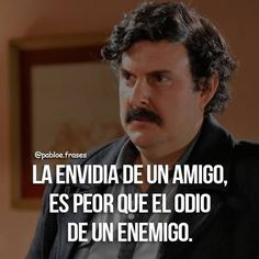 """The envy of a friend is worst than the hatred of an enemy"" Pablo Emilio Escobar, Pablo Escobar Frases, Real Talk, Envy, Nostalgia, Thoughts, My Love, Memes, Quotes"
