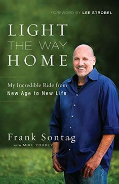 Light the Way Home: My Incredible Ride from New Age to New Life by Frank Sontag. As seen on the Hour of Power with Bobby Schuller - #franksontag #bobbyschuller #hourofpower
