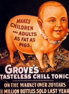 Grove's Tasteless Chill Tonic: The good old days, when fattening your children was encouraged. Here, piggy piggy pig pig.