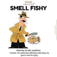 Idiom: SMELL FISHY …