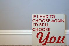 If I Had To Choose Again  Wooden  Sign - Typography Word Art  - Your Choice of Color. $55.00, via Etsy.