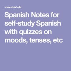 Spanish Notes for self-study Spanish with quizzes on moods, tenses, etc