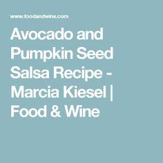 Avocado and Pumpkin Seed Salsa Recipe  - Marcia Kiesel   Food & Wine