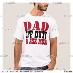 DAD OFF DUTY GO ASK MOM T-Shirt